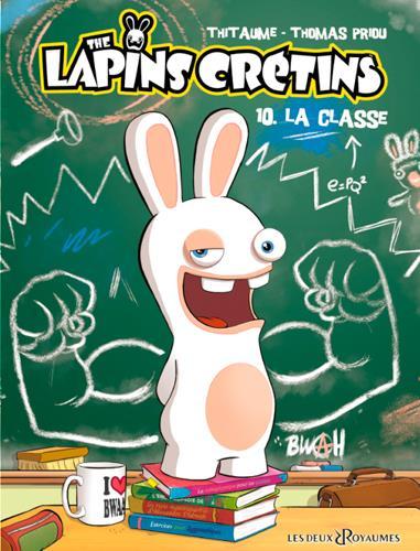 BANDE DESSINEE - LES LAPINS CRETINS T10 : LA CLASSE