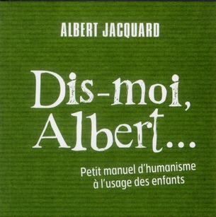 DIS-MOI ALBERT - PETIT MANUEL D'HUMANISME...