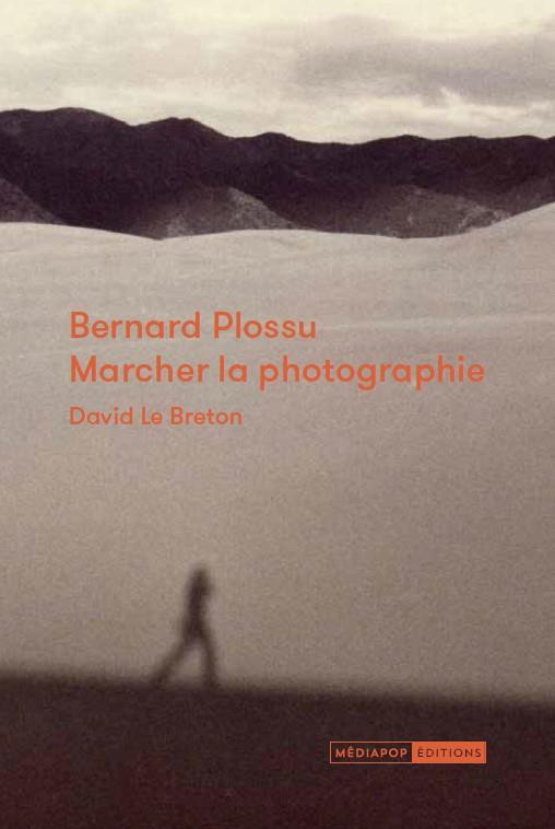 BERNARD PLOSSU : MARCHER LA PHOTOGRAPHIE