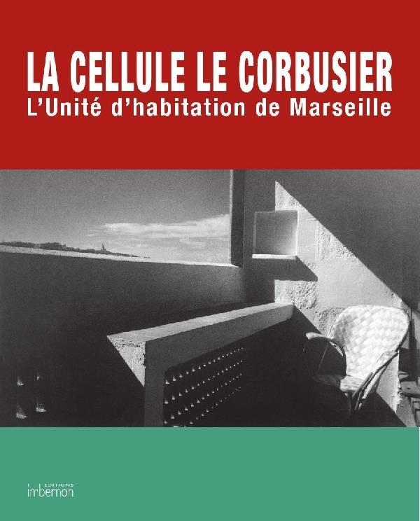 LA CELLULE LE CORBUSIER. L'UNITE D'HABITATION DE MARSEILLE.