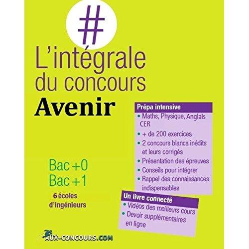 L INTEGRALE DU CONCOURS AVENIR BAC+0 BAC+1 6 ECOLES D INGENIEURS