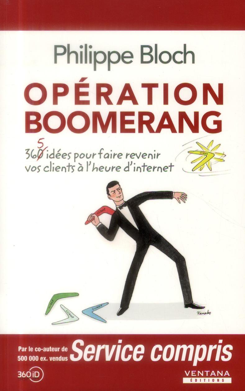 OPERATION BOOMERANG 365 IDEES POUR FAIRE REVENIR VOS CLIENTS A L'HEURE D'INTERNET - 365 IDEES POUR F