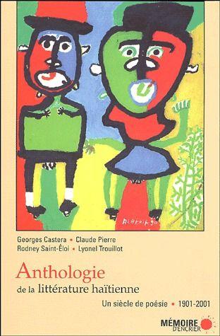 ANTHOLOGIE DE LA LITTERATURE HAITIENNE. UN SIECLE DE POESIE. 1901-2001