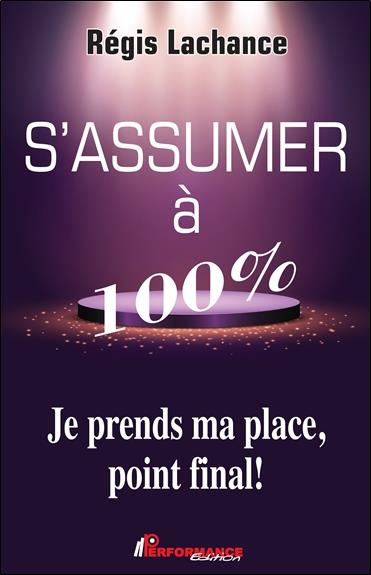 S'ASSUMER A 100% - JE PRENDS MA PLACE, POINT FINAL !