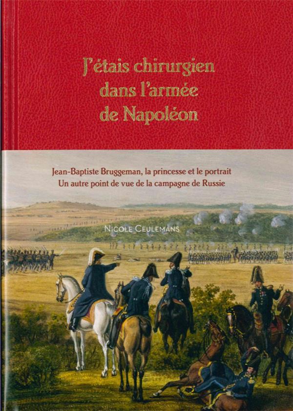 J ETAIS CHIRURGIEN DANS L ARMEE DE NAPOLEON - JEAN-BAPTISTE BRUGGEMAN, LA PRINCESSE ET SON PORTRAIT.
