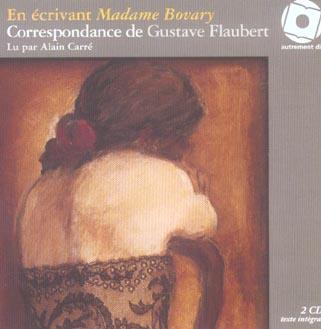 EN ECRIVANT MADAME BOVARY/2CD - CORRESPONDANCE DE GUSTAVE FLAUBERT
