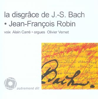 DISGRACE DE JEAN-SEBASTIEN BACH (LA)/1CD
