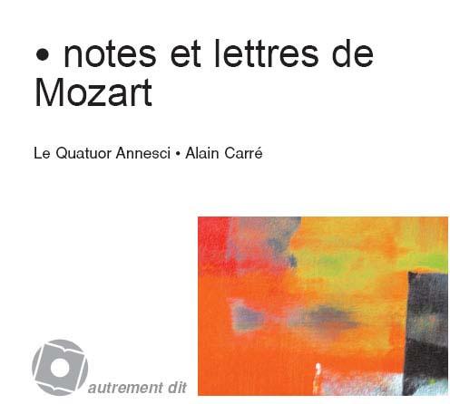 NOTES ET LETTRES DE MOZART/1CD - CORRESPONDANCE ET MUSIQUE
