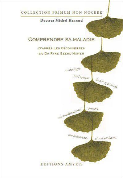 COMPRENDRE SA MALADIE D'APRES LES DECOUVERTES DU DR. RYKE GEERD HAMER