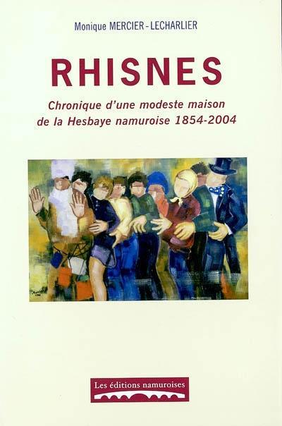 RHISNES : CHRONIQUE D'UNE MODESTE MAISON DE LA HESBAYE NAMUROISE 1854-2004