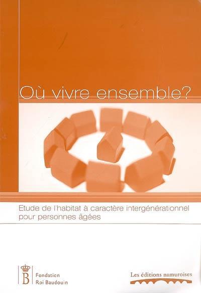 OU VIVRE ENSEMBLE ? : ETUDE DE L'HABITAT A CARACTERE INTERGENERATIONNEL POUR PERSONNES AGEES