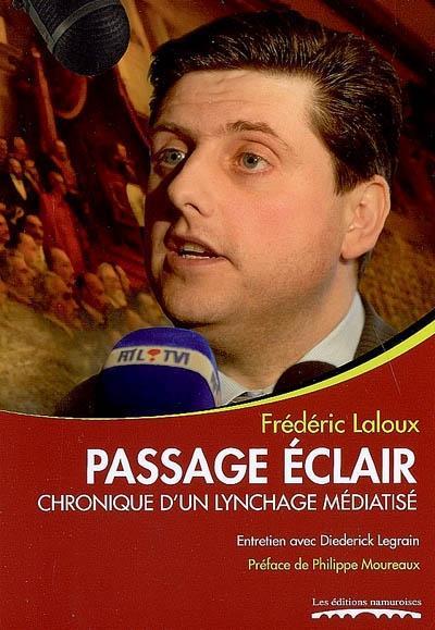 PASSAGE ECLAIR : CHRONIQUE D'UN LYNCHAGE MEDIATISE : ENTRETIEN AVEC DIEDERICK LEGRAIN