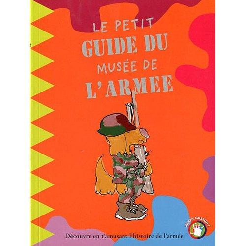 LE PETIT GUIDE DU MUSEE DE L ARMEE