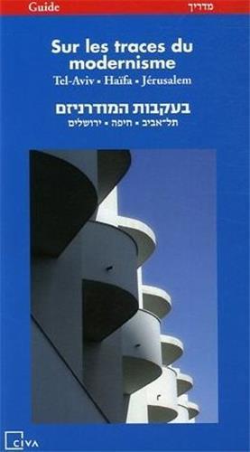 SUR LES TRACES DU MODERNISME, TEL AVIV, HAIFA, JERUSALEM /FRANCAIS/HEBREU