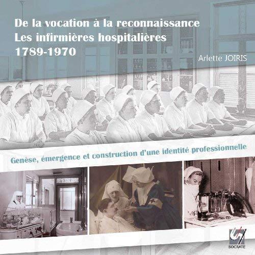DE LA VOCATION A LA RECONNAISSANCE - LES INFIRMIERES HOSPITALIERES 1789-1970