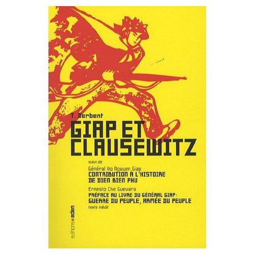 GIAP ET CLAUSEWITZ - SUIVI DE CONTRIBUTION A L'HISTOIRE DE DIEN BIEN PHU ET DE PREFACE AU LIVRE DU G