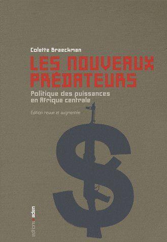 LES NOUVEAUX PREDATEURS - POLITIQUE DES PUISSANCES EN AFRIQUE CENTRALE