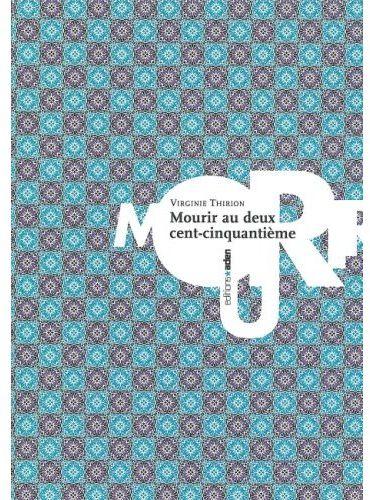 MOURIR AU DEUX CENT-CINQUANTIEME