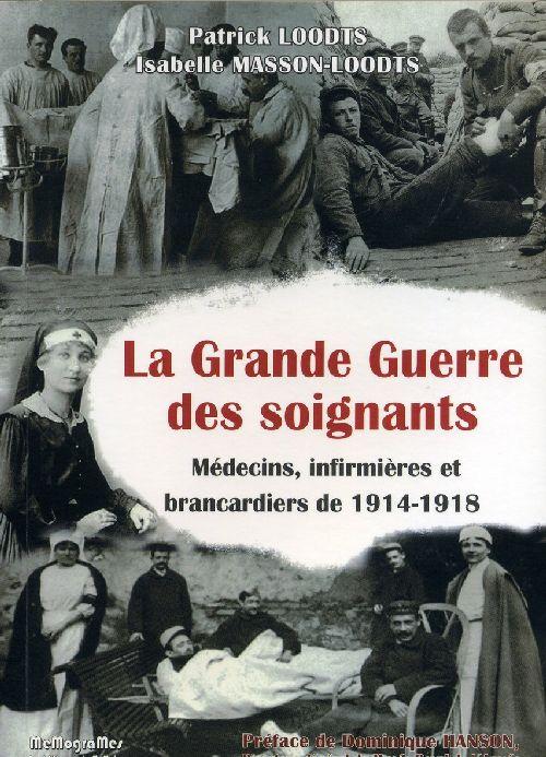 LA GRANDE GUERRE DES SOIGNANTS - MEDECINS, INFIRMIERES ET BRANCARDIERS EN 1914-1918
