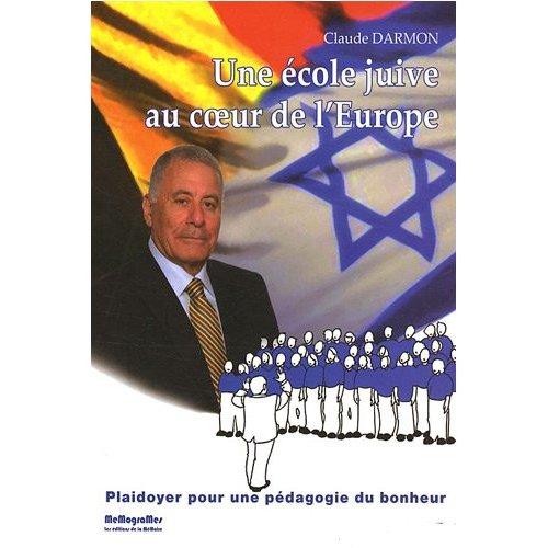 UNE ECOLE JUIVE AU COEUR DE L'EUROPE - PLAIDOYER POUR UNE PEDAGOGIE DU BONHEUR