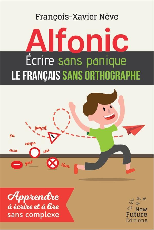 ALFONIC. ECRIRE SANS PANIQUE LE FRANCAIS SANS ORTHOGRAPHE