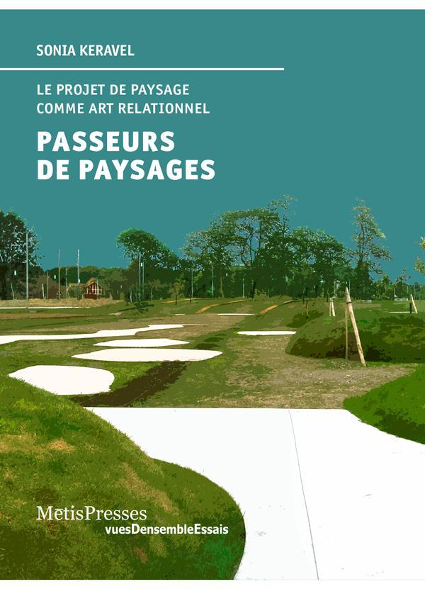 PASSEURS DE PAYSAGES - LE PROJET DE PAYSAGE COMME ART RELAIONNE