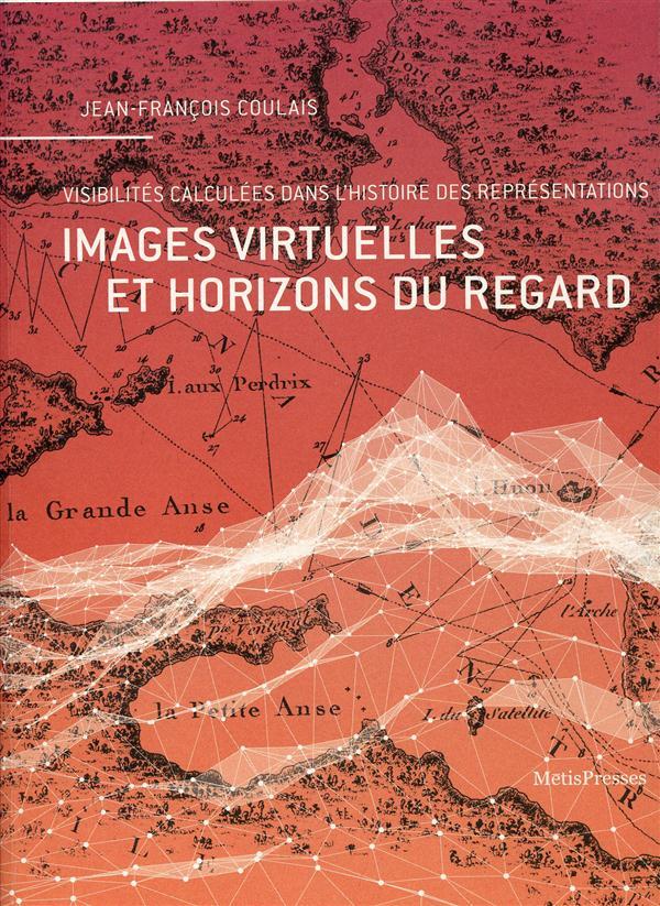 IMAGES VIRTUELLES ET HORIZONS DU REGARD - VISIBILITES CALCULEES DANS L'HISTOIRE...