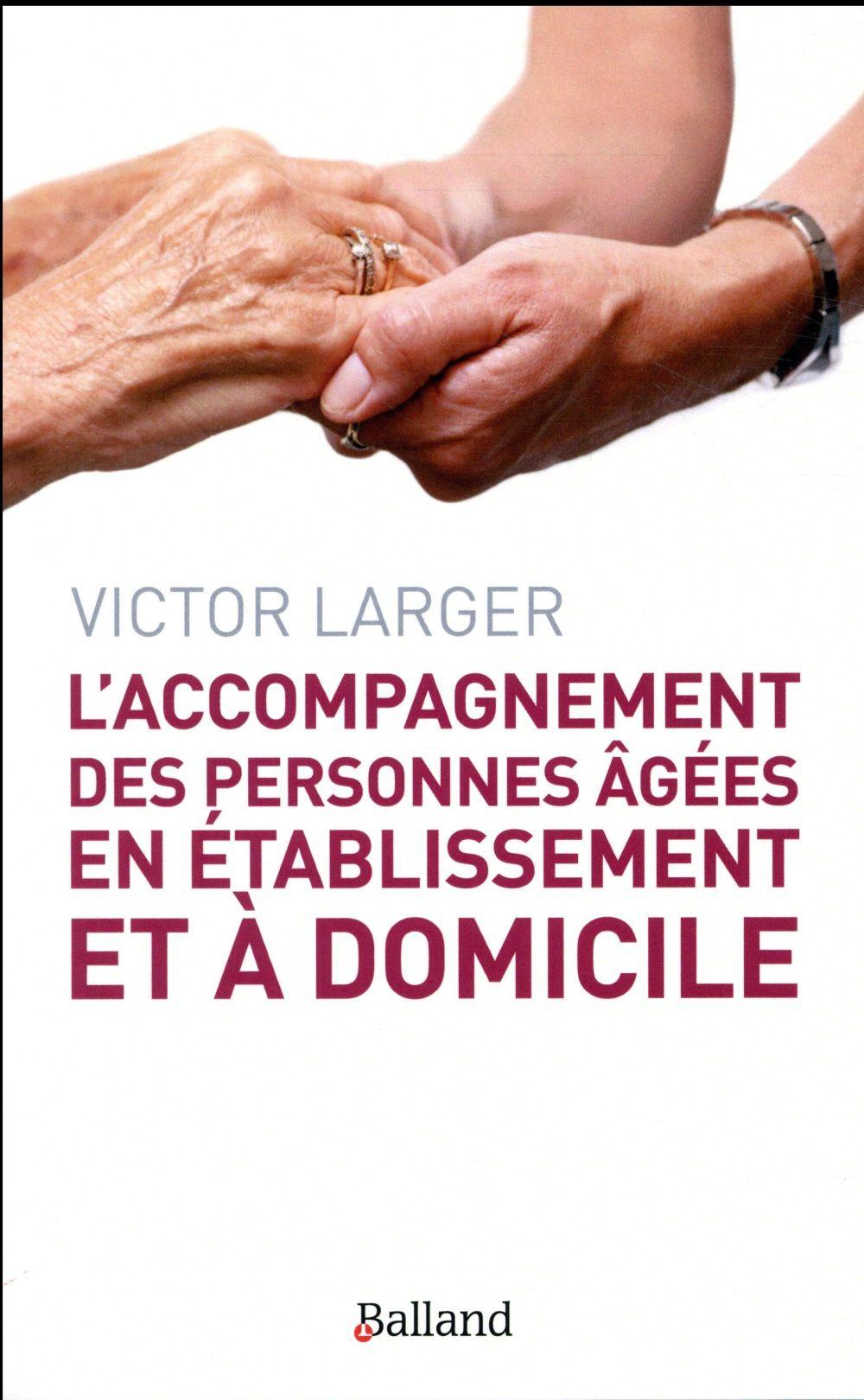 L ACCOMPAGNEMENT DES PERSONNES AGEES EN ETABLISSEMENT ET A DOMICILE