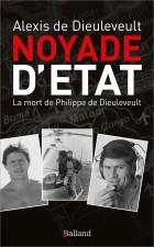 NOYADE D'ETAT - LA MORT DE PHILIPPE DE DIEULEVEULT