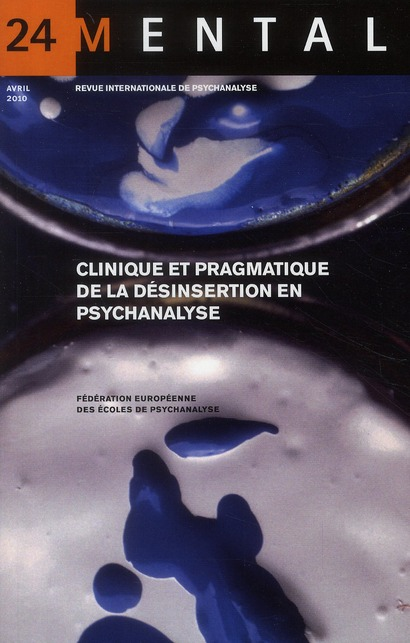 MENTAL N 24  CLINIQUE ET PRAGMATIQUE DE LA DESINSERTION EN PSYCHANALYSE 2010