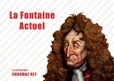 LA FONTAINE ACTUEL, AVEC ILLUSTRATIONS DE CHROMAZ KEY
