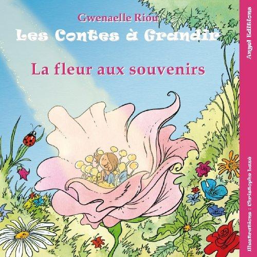 LES CONTES  A GRANDIR  LA FLEUR AUX SOUVENIRS