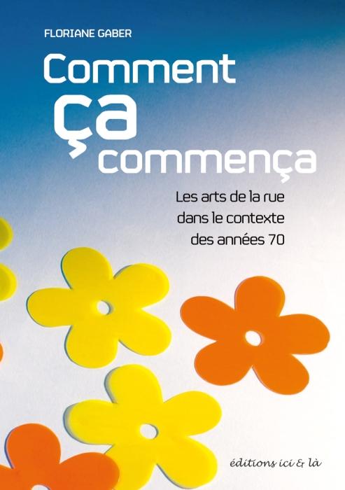 COMMENT CA COMMENCA. LES ARTS DE LA RUE DANS LE CONTEXTE DES ANNEES 70