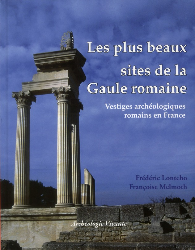 LES PLUS BEAUX SITES DE LA GAULE ROMAINE