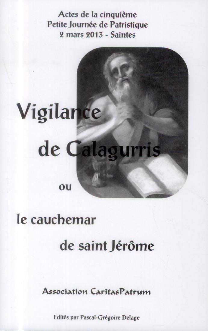 VIGILANCE DE CALAGURRIS OU LE CAUCHEMAR DE SAINT JEROME. ACTES DE LA 5EME PARTIE JOURNEE DE PATRISTI