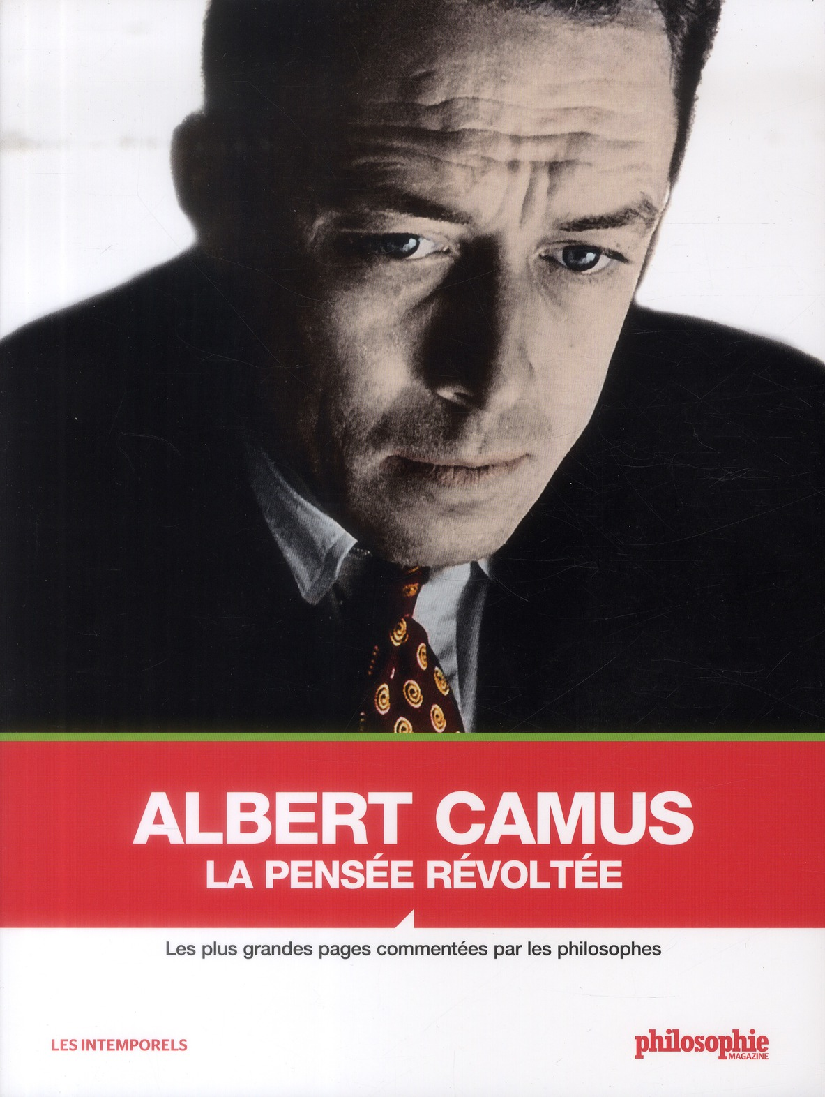 ALBERT CAMUS, LA PENSEE REVOLTEE. LES PLUS GRANDES PAGES COMMENTEES PAR LES PHIL