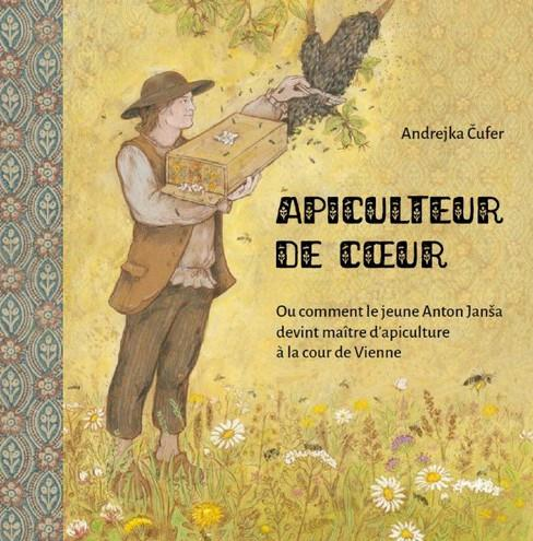 APICULTEUR DE COEUR - OU COMMENT LE JEUNE ANTON JANSA DEVINT MAITRE D'APICULTURE A LA COUR DE VIENNE