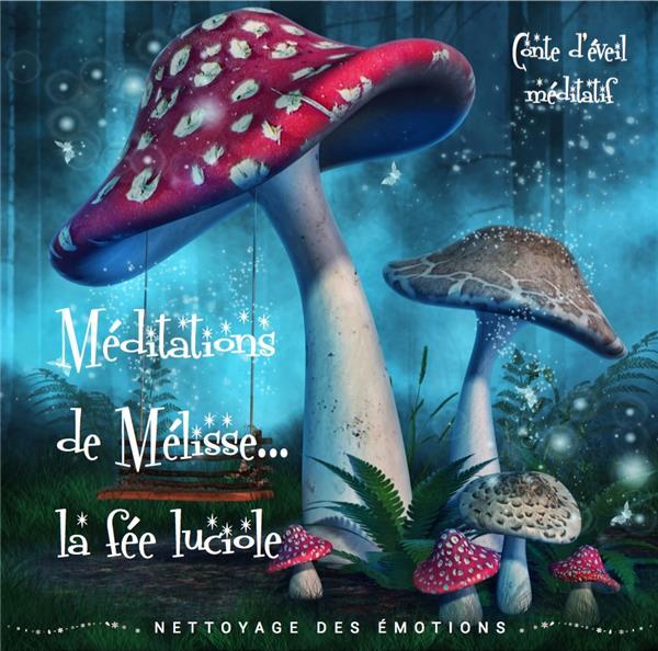 MEDITATIONS DE MELISSE LA FEE LUCIOLE... TOME 1 - NETTOYAGE DES EMOTIONS