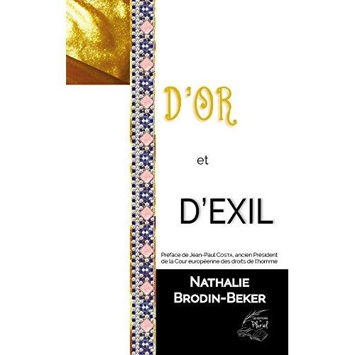 D'OR ET D'EXIL - ROMAN - NATHALIE BRODIN-BEKER - PREFACE JEAN-PAUL COSTA