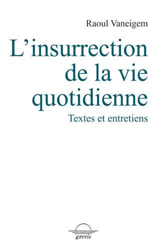 INSURRECTION DE LA VIE QUOTIDIENNE (L') - TEXTES ET ENTRETIENS