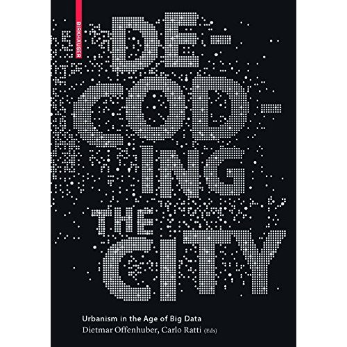 DECODING THE CITY - URBANISM IN THE AGE OF THE BIG DATA