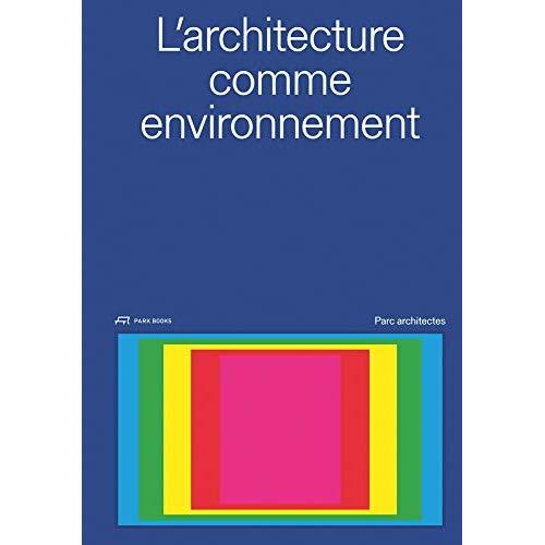 L ARCHITECTURE COMME ENVIRONNEMENT PARC ARCHITECTES /FRANCAIS