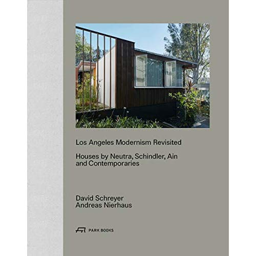 LOS ANGELES MODERNISM REVISITED HOUSES BY NEUTRA SCHINDLER AIN AND CONTEMPORARIES /ANGLAIS