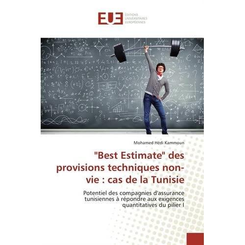 """""""BEST ESTIMATE"""" DES PROVISIONS TECHNIQUES NON-VIE : CAS DE LA TUNISIE"""