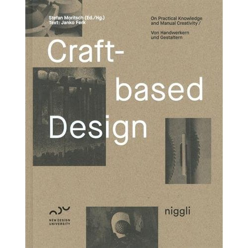 CRAFT BASED DESIGN - ON PRACTICAL KNOWLEDGE AND MANUAL CREATIVITY  VON HANDWERKER UND GESTALTERN