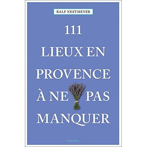 111 LIEUX EN PROVENCE A NE PAS MANQUER