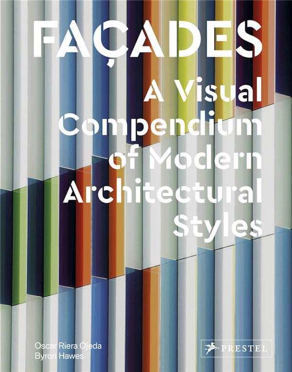 FACADES : A VISUAL COMPENDIUM OF MODERN ARCHITECTURAL STYLES /ANGLAIS