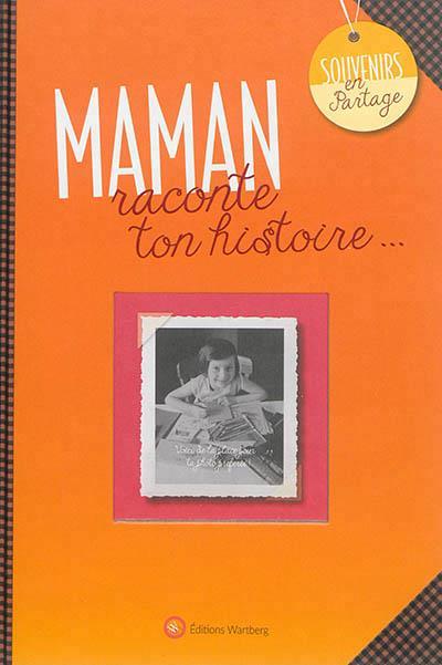 MAMAN, RACONTE TON HISTOIRE