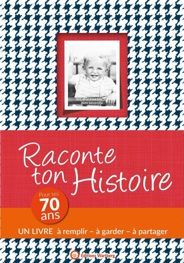 RACONTE TON HISTOIRE - POUR TES 70 ANS