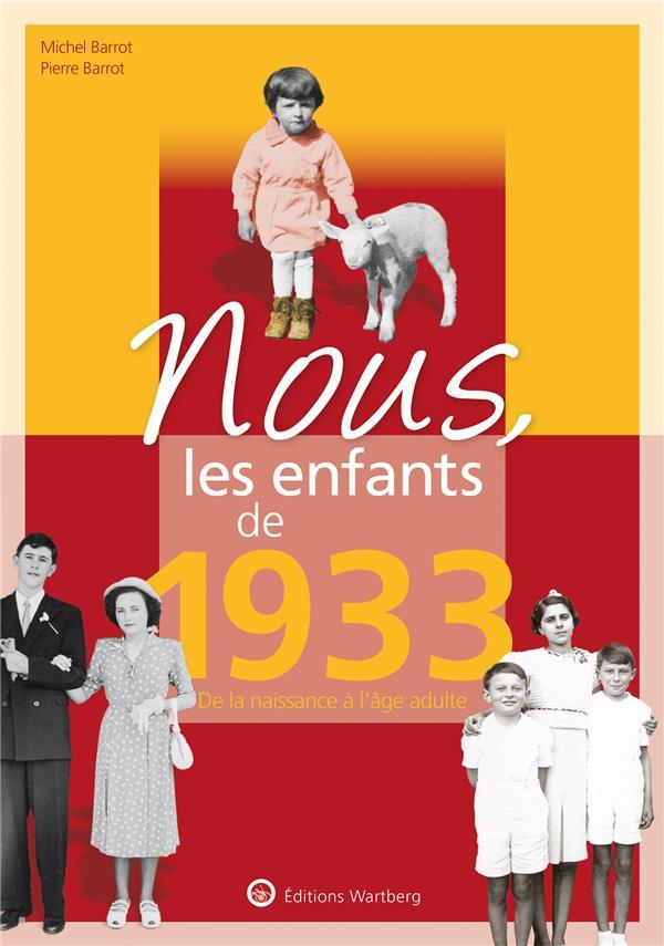 NOUS, LES ENFANTS DE 1933 - DE LA NAISSANCE A L'AGE ADULTE
